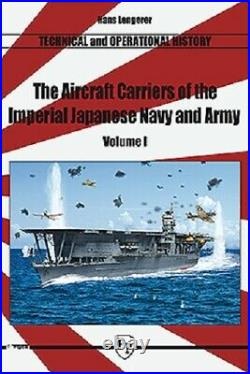 The Aircraft Carriers Of The Imperial Japanese Navy And Army Volume 1